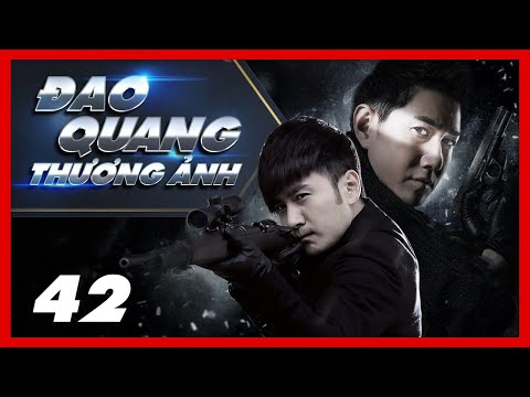 ĐAO QUANG THƯƠNG ẢNH - Tập 42 | THỜI ĐẠI SÁT THỦ | Phim Chiến Đấu Đối Kháng HOT Nhất 2021 | Film4K