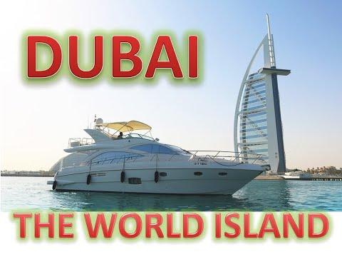 DUBAI | THE WORLD ISLAND | MANMADE ISLAND | YATCH |