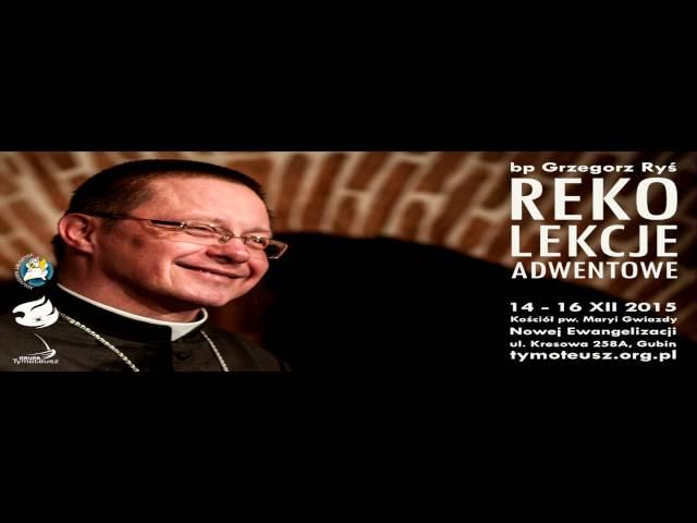 bp Grzegorz Ry?: Rekolekcje adwentowe w Ko?ciele Rektoralnym pw  Maryi Gwiazdy Nowej Ewangelizacji