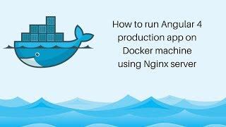 Deploying Angular 4 app on Docker machine using Nginx Server