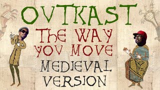 OUTKAST FT. SLEEPY BROWN | THE WAY YOU MOVE | Medieval Bardcore Version