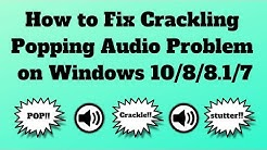 How to Fix Crackling or Popping Audio Problem on Windows 10