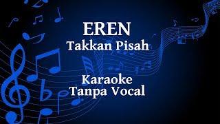 Eren - Takkan Pisah Karaoke
