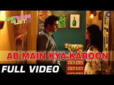 Ab Mein Kya Karoon Full Video HD | Amit Sahni Ki List | Vir Das, Vega Tamotia