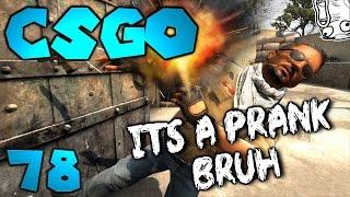 CSGO #78 | ITS A PRANK BRO !! + BONUS CLIP !!