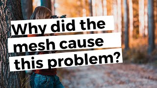 Why did the mesh cause this problem?