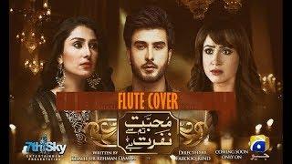 Mohabbat Tum Se Nafrat Hai | OST | Flute Cover | Nadeem Ali