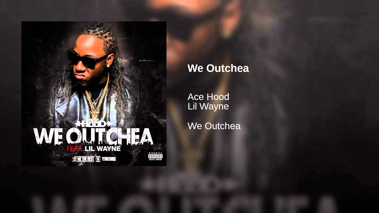 ACE HOOD (ft Lil Wayne)- We Outchea LYRICS - Kasi Lyrics