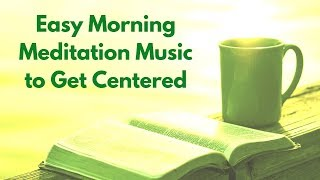 Easy Morning Meditation Music to Get Centered | 15 Minutes