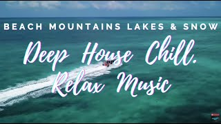 Beach, Mountains, Lakes & Snow Deep House Relax Music - Hype Music, Upbeat Music ?? 20