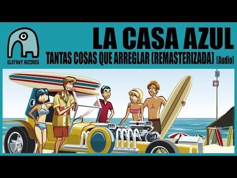 LA CASA AZUL - Tantas Cosas Que Arreglar (Remasterizada) [Audio]