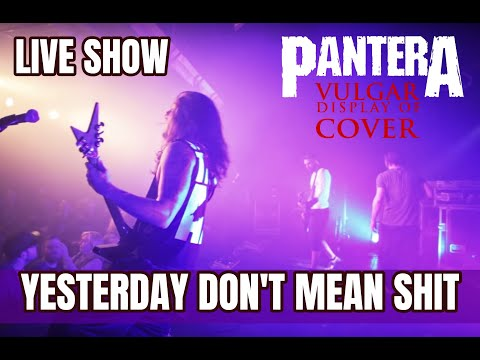 Pantera Yesterday Don't Mean Shit live by Vulgar Display Of Cover