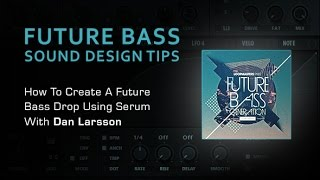 Making Future Bass Drop Synths with SERUM - By Dan Larsson