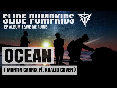 MARTIN GARRIX Ft. KHALID - OCEAN COVER By SLIDE PUMPKIDS