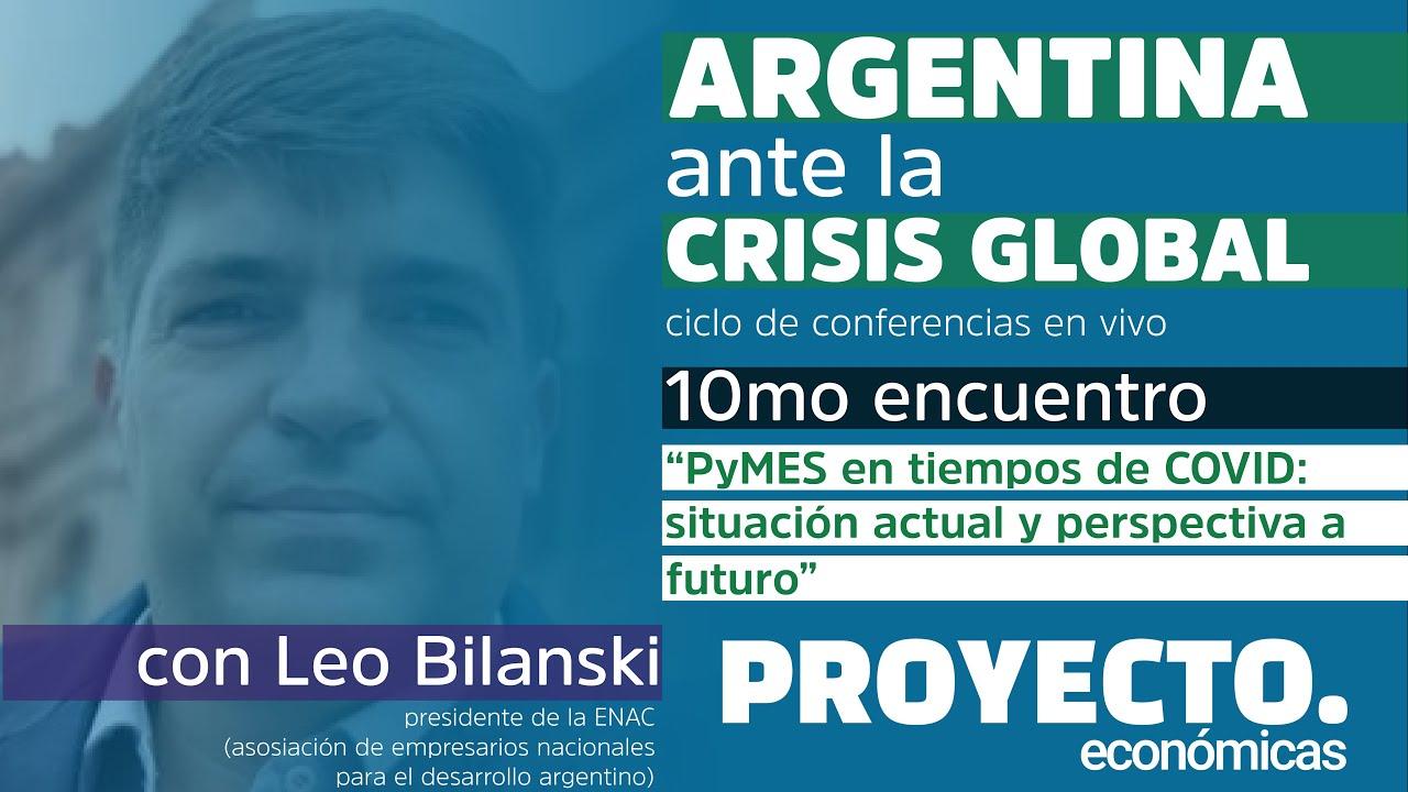   ARGENTINA ANTE LA CRISIS GLOBAL   Décimo Encuentro   con Leo Bilanski