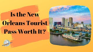 Is the New Orleans Tourist Pass Worth It?