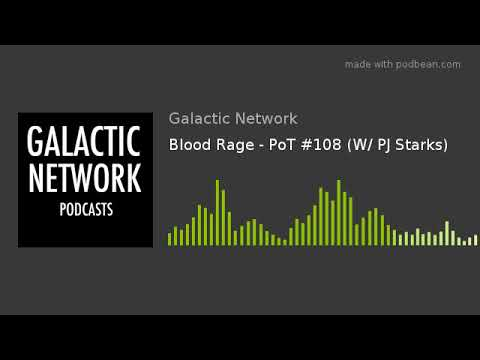 Blood Rage - PoT #108 (W/ PJ Starks)