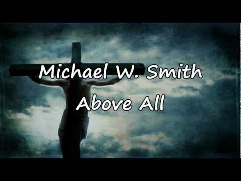 Michael W. Smith - Above All [with lyrics]