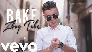 BAKE - ZBOG TEBE (Official Music Video)