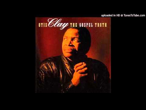 When The Gates Swing Open Otis Clay The Gospel Truth