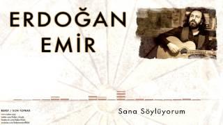 Erdoğan Emir - Sana Söylüyorum
