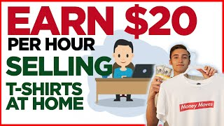How To Make $20 Per Hour Staying At Home Selling T-Shirts Online