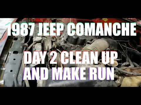 1987 JEEP COMANCHE DAY 2 CLEAN UP AND MAKE IT RUN