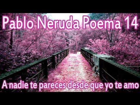 Pablo Neruda - A nadie te pareces desde que yo te amo - San Valentin