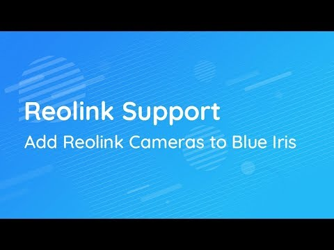 Reolink Support | Add Reolink Cameras to Blue Iris - YouTube