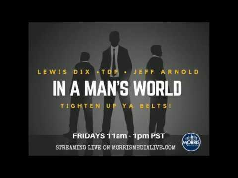 In A Man's World w/Lewis Dix, TDP and Jeff Arnold 8-18-17