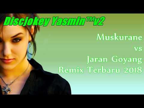 Dj Remix Terbaru 2018 - Muskurane vs Jaran Goyang Enak Mantab Jiwa