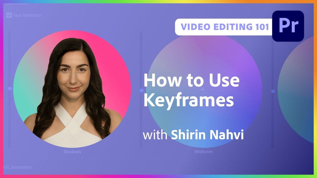 Video Editing 101: How to Use Keyframes with Shirin Nahvi