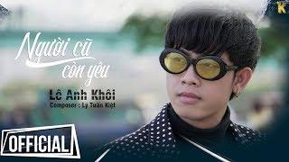 Người Cũ Còn Yêu - Lê Anh Khôi   Audio Lyric