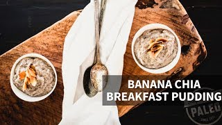 BANANA CHIA BREAKFAST PUDDING | paleo, dairy-free, low carb + gluten-free