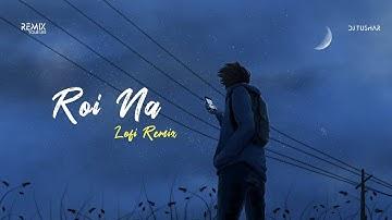 Roi Na (LoFi Remix) - Vicky Singh & Ninja   DJ Tushar Remake   Indian LoFi 2021