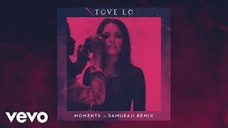 Tove Lo Moments Samuraii Remix