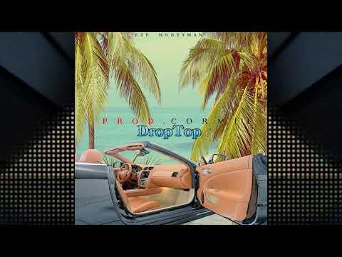 Ezp Moneyman - Drop Top (Champagne Ed) Prod. CorMill (Flashy)
