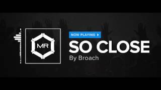 Broach - So Close [HD]