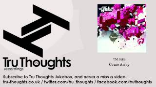 TM Juke - Come Away - feat. Sophie Faricy - Tru Thoughts Jukebox
