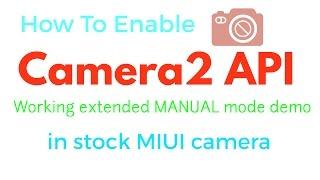 How to enable camera 2 API and extended manual mode MIUI camera demo [ROOT]