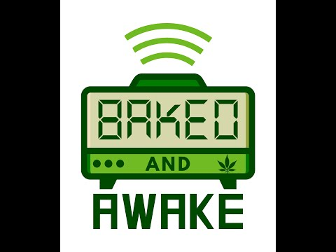 Baked and Awake Show Episode 003
