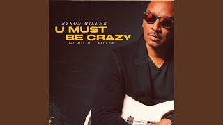 U Must Be Crazy (feat. David T Walker)