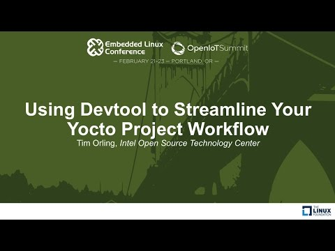 Using Devtool to Streamline Your Yocto Project Workflow - Tim Orling, Intel