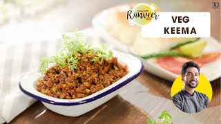 Veg Keema Masala | वेज कीमा | Chef Ranveer Brar