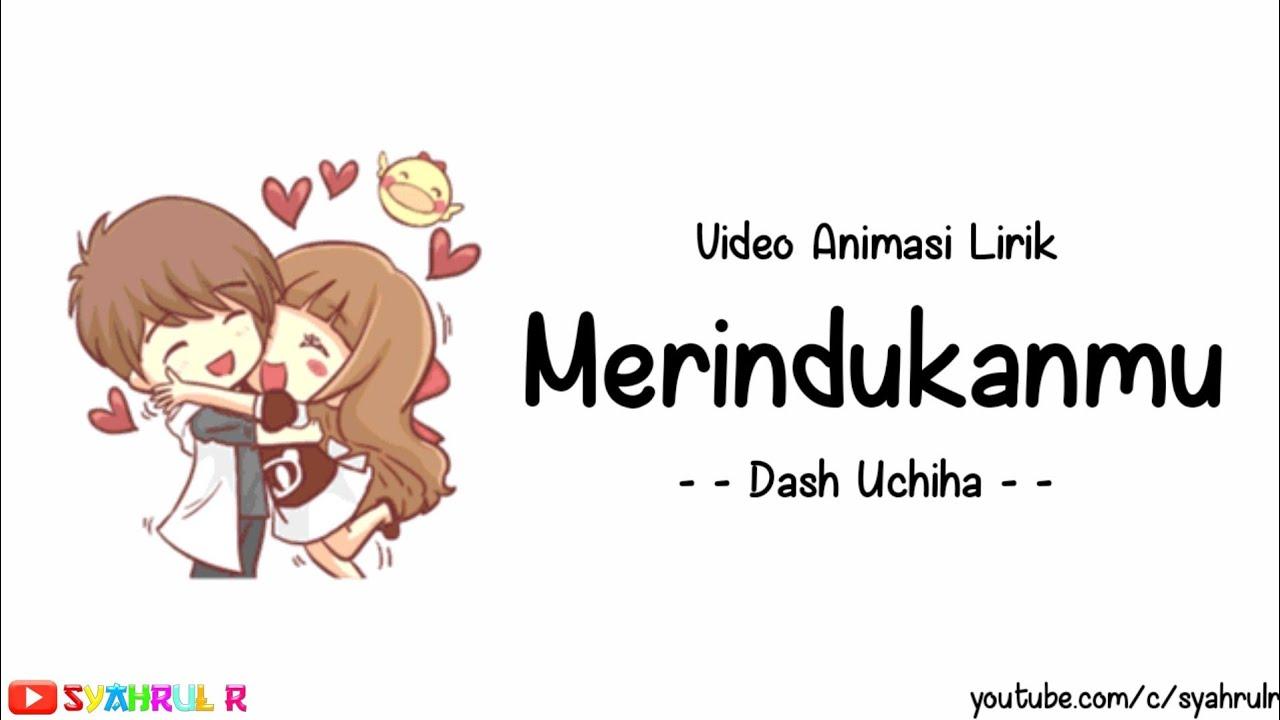 Download Lirik Lagu Merindukanmu - Dash Uchiha | Versi Animasi | Sungguh dirimu membuatku terlalu bersemangat