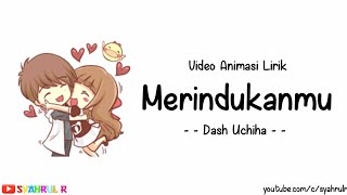 Lirik Lagu Merindukanmu - Dash Uchiha | Versi Animasi | Sungguh dirimu membuatku terlalu bersemangat