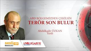 Abdulkadir Özkan - ABD Elini Çeksin Bölgemizde Terör Son Bulur