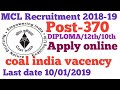 MCL Recruitment-2019  कोल इंडिया में बम्पर भर्ती  Diploma/12th/10th Apply online start