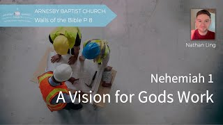 Nehemiah 1 - A vision for Gods Work - Walls Series - Arnesby Baptist Church