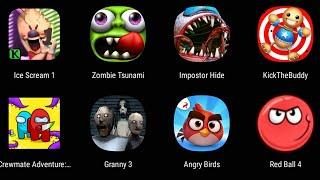 Ice Scream 1,Zombie Tsunami,Impostor Hide,Kick The Buddy,Crewmate Adventure,Granny 3,Angry Birds